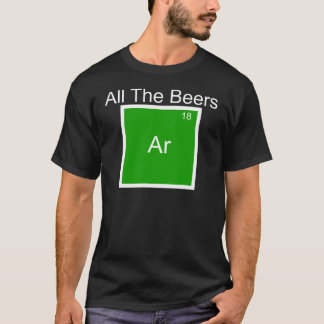 All The Beers Argon Element Pun T-Shirt