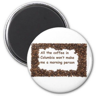 All the coffee in Columbia 2 Inch Round Magnet