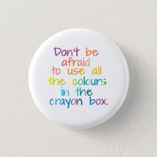 All The Colours In The Crayon Box 1 Inch Round Button