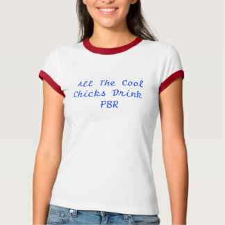 All the cool Chicks Drink PBR T-Shirt