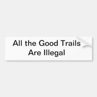 All the good trails are illegal bumper sticker