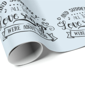 All the love songs were about you wrapping paper