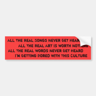 All The Real Songs Never Get Heard Bumper Sticker