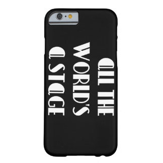 All the World's a Stage Barely There iPhone 6 Case