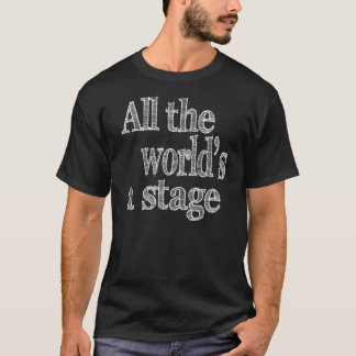 All the World's a Stage Quote T-Shirt