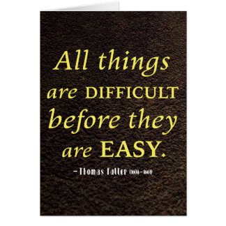All things are difficult before they are easy card