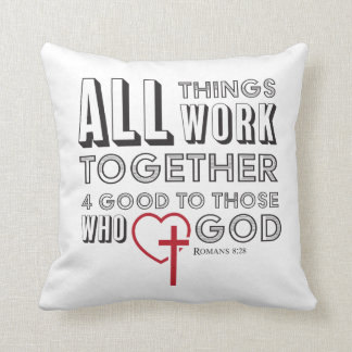 All Things Work Together 4 Good Inspirational Throw Pillow