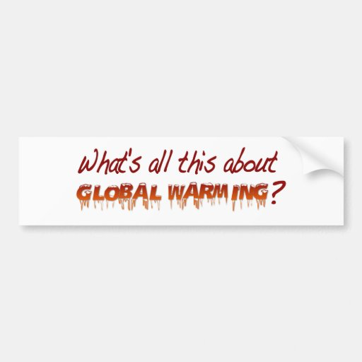 All This About Global Warming Bumper Stickers