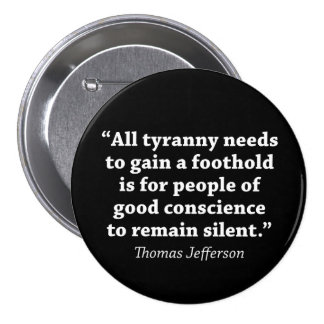 All tyranny needs to gain a foothold is for... 3 inch round button