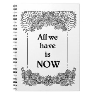 All we have is now - Positive Quote´s Notebook