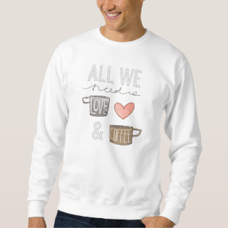 All We Need Is Love & Coffee Sweatshirt