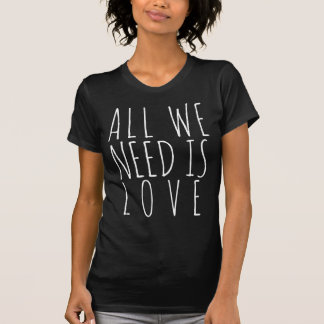 All we need is Love, DIY font+color T-Shirt