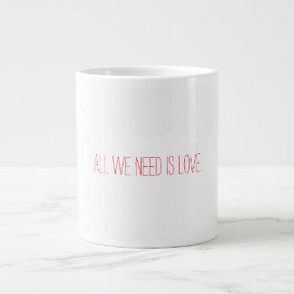 All we need is love large coffee mug