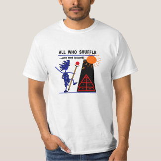All Who Shuffle...are not board! T-Shirt