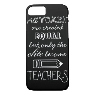 All Women Are Create Equal...Teachers Phone Case