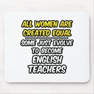 All Women Are Created Equal...English Teachers Mouse Pads