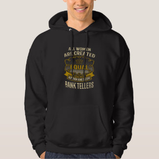 All Women Are Created Equal Some Become Bank Telle Hoodie