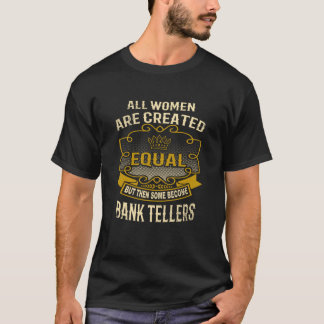 All Women Are Created Equal Some Become Bank Telle T-Shirt
