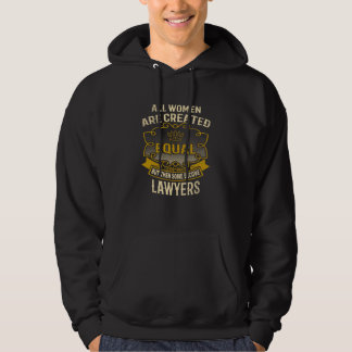 All Women Are Created Equal Some Become Lawyers Hoodie