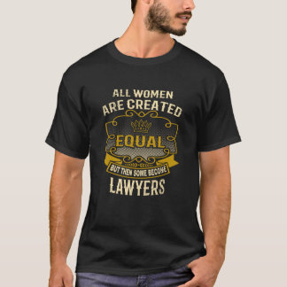 All Women Are Created Equal Some Become Lawyers T-Shirt