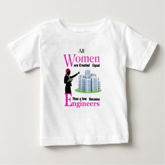 All Women Are Created Equal Then a Few Become Engi Baby T-Shirt