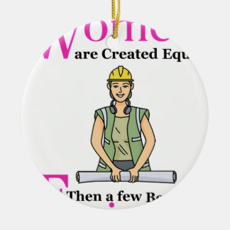 All Women Are Created Equal Then a Few Become Engi Ceramic Ornament