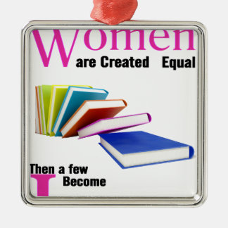 All Women Are Created Equal Then a Few Become Libr Metal Ornament