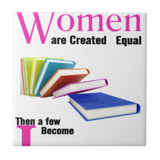All Women Are Created Equal Then a Few Become Libr Tile