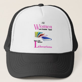 All Women Are Created Equal Then a Few Become Libr Trucker Hat