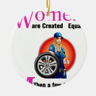 All Women Are Created Equal Then a Few Become Mech Ceramic Ornament