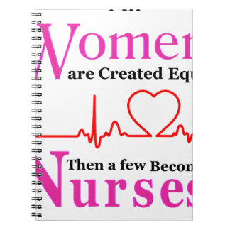 All Women Are Created Equal Then a Few Become Nurs Notebook