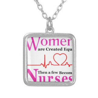 All Women Are Created Equal Then a Few Become Nurs Silver Plated Necklace