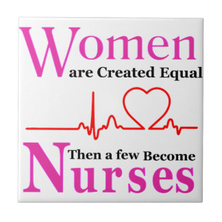 All Women Are Created Equal Then a Few Become Nurs Tile