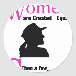 All Women Are Created Equal Then a Few Become Sold Classic Round Sticker