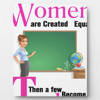 All Women Are Created Equal Then a Few Become Teac Plaque