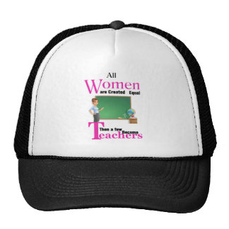 All Women Are Created Equal Then a Few Become Teac Trucker Hat