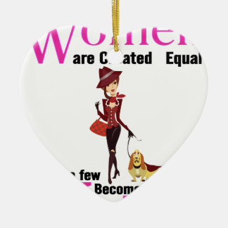 All Women Are Created Equal Then a Few Become Vets Ceramic Ornament