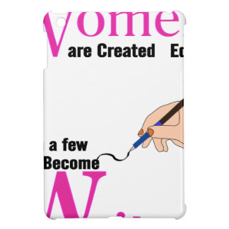 All Women Are Created Equal Then a Few Become Writ iPad Mini Covers
