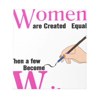 All Women Are Created Equal Then a Few Become Writ Notepad