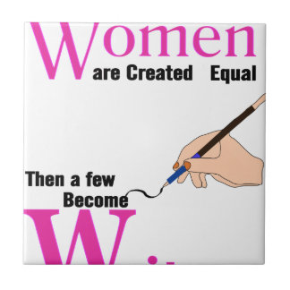 All Women Are Created Equal Then a Few Become Writ Tile