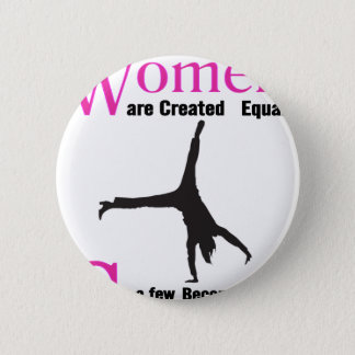 All Women Are Created Equal Then a  GymnASTIC 2 Inch Round Button