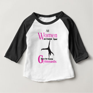 All Women Are Created Equal Then a  GymnASTIC Baby T-Shirt