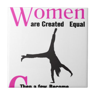 All Women Are Created Equal Then a  GymnASTIC Tile
