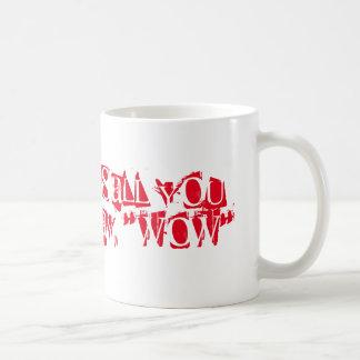 All you can say is WOW Coffee Mug