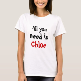 All you need is Chloe T-Shirt