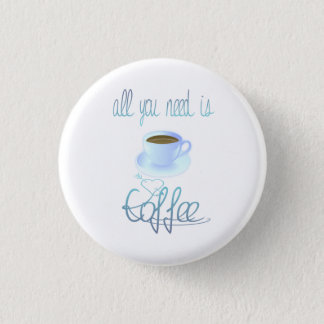 All You Need Is Coffee Button