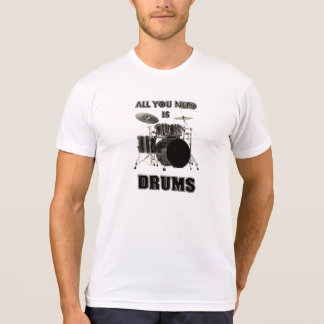 All You Need Is Drums T-Shirt