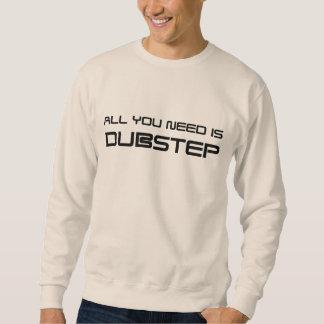 ALL YOU NEED IS DUBSTEP! WOB WOB WHOMP SWEATSHIRT