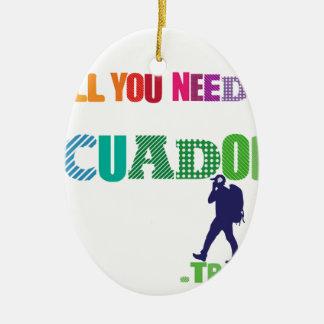 All You need Is Ecuador_Travel Ceramic Ornament
