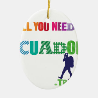 All You need Is Ecuador_Travel Ceramic Oval Ornament